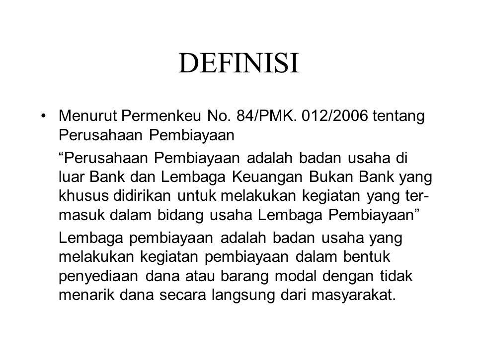 """DEFINISI •Menurut Permenkeu No. 84/PMK. 012/2006 tentang Perusahaan Pembiayaan """"Perusahaan Pembiayaan adalah badan usaha di luar Bank dan Lembaga Keua"""