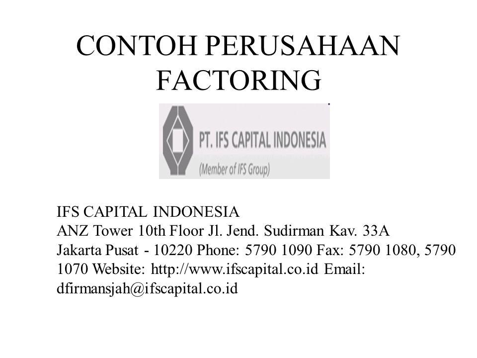 CONTOH PERUSAHAAN FACTORING IFS CAPITAL INDONESIA ANZ Tower 10th Floor Jl. Jend. Sudirman Kav. 33A Jakarta Pusat - 10220 Phone: 5790 1090 Fax: 5790 10