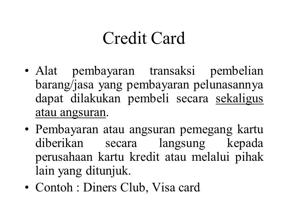 Credit Card •Alat pembayaran transaksi pembelian barang/jasa yang pembayaran pelunasannya dapat dilakukan pembeli secara sekaligus atau angsuran.