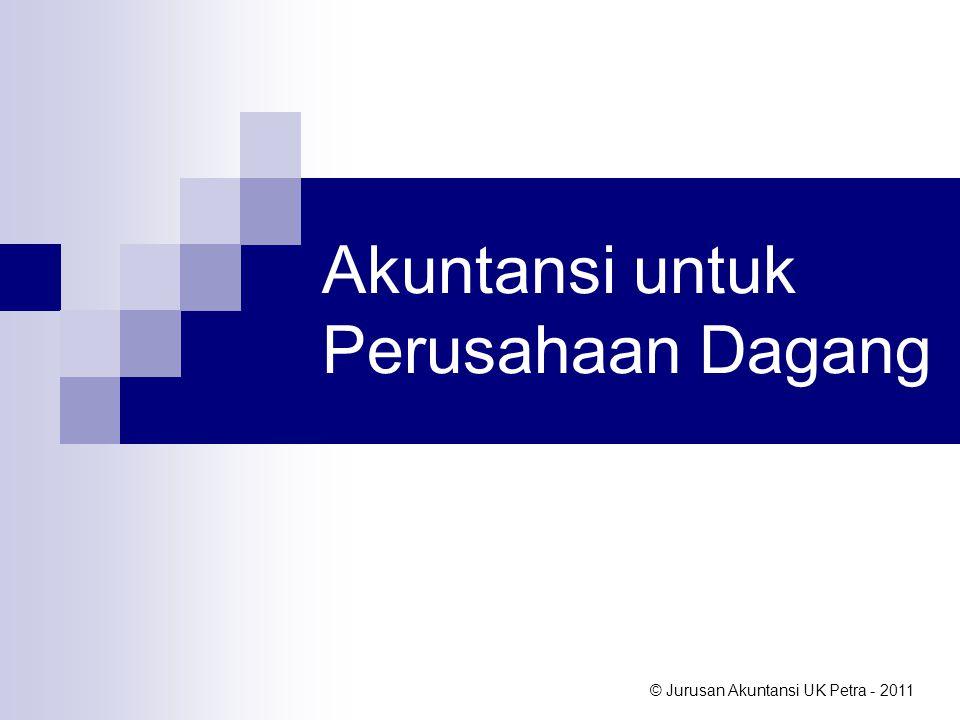 © Jurusan Akuntansi UK Petra - 2011 Akuntansi untuk Perusahaan Dagang