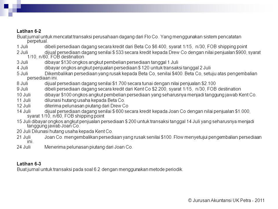 © Jurusan Akuntansi UK Petra - 2011 Latihan 6-2 Buat jurnal untuk mencatat transaksi perusahaan dagang dari Flo Co. Yang menggunakan sistem pencatatan