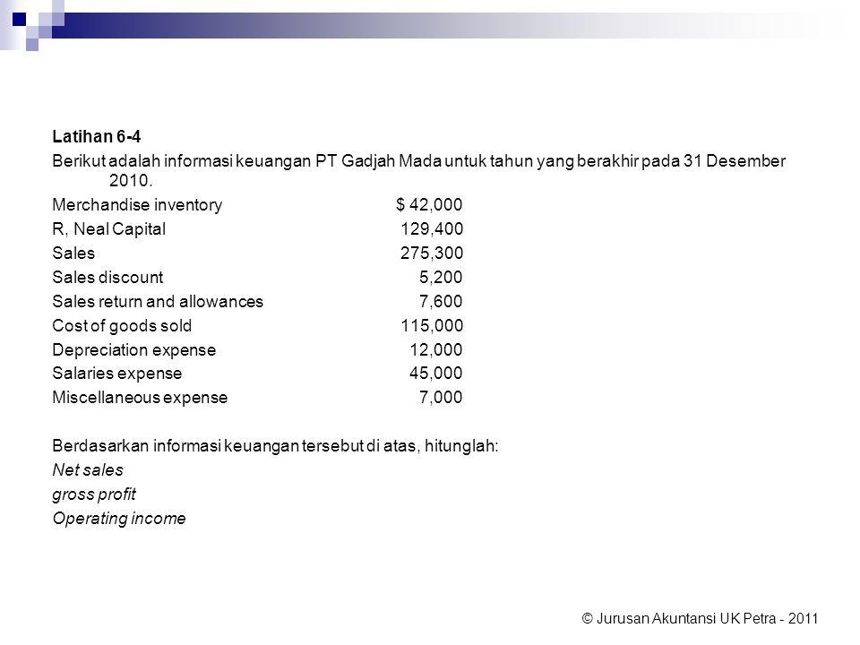 © Jurusan Akuntansi UK Petra - 2011 Latihan 6-4 Berikut adalah informasi keuangan PT Gadjah Mada untuk tahun yang berakhir pada 31 Desember 2010. Merc