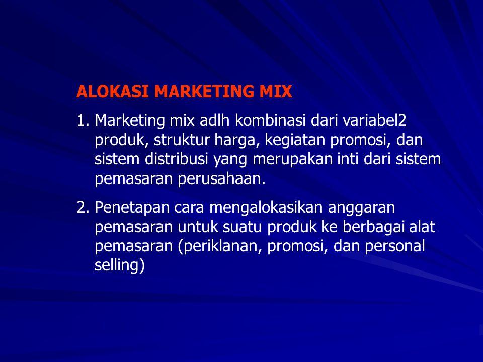 ALOKASI MARKETING MIX 1.Marketing mix adlh kombinasi dari variabel2 produk, struktur harga, kegiatan promosi, dan sistem distribusi yang merupakan int
