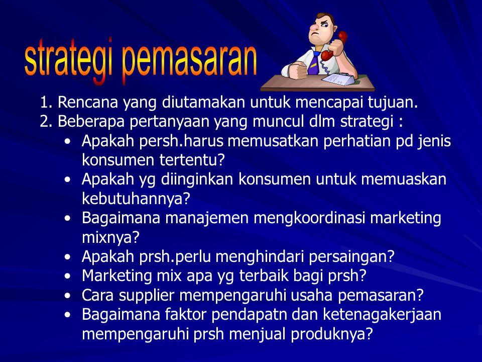1.Rencana yang diutamakan untuk mencapai tujuan. 2.Beberapa pertanyaan yang muncul dlm strategi : •Apakah persh.harus memusatkan perhatian pd jenis ko