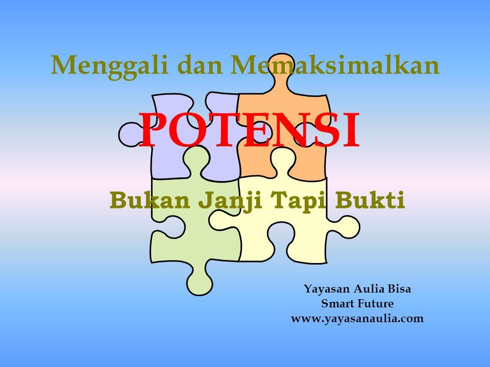 Menggali dan Memaksimalkan Yayasan Aulia Bisa Smart Future www.yayasanaulia.com POTENSI Bukan Janji Tapi Bukti