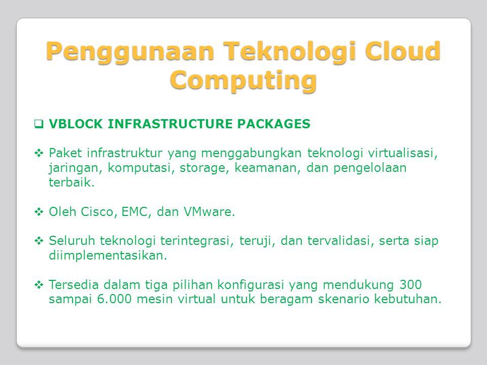 Penggunaan Teknologi Cloud Computing  VBLOCK INFRASTRUCTURE PACKAGES  Paket infrastruktur yang menggabungkan teknologi virtualisasi, jaringan, kompu