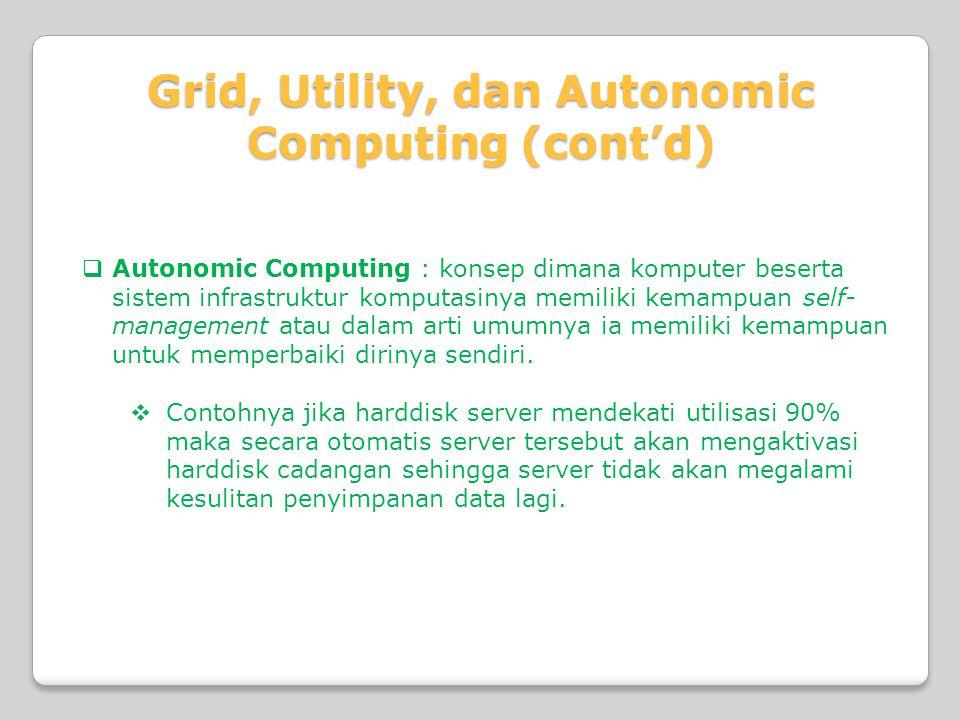  Autonomic Computing : konsep dimana komputer beserta sistem infrastruktur komputasinya memiliki kemampuan self- management atau dalam arti umumnya i