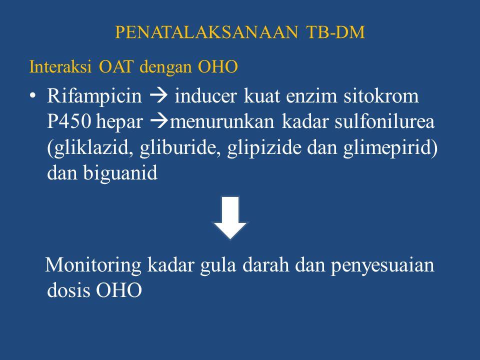 PENATALAKSANAAN TB-DM Interaksi OAT dengan OHO • Isoniazid  neuropati perifer yang dapat memperburuk atau menyerupai neuropati diabetik Suplemen vitamin B6 atau piridoksin selama pengobatan TB - DM