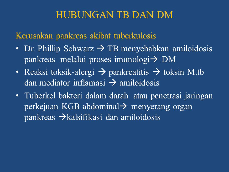 Kerusakan pankreas akibat tuberkulosis • Lazarus dan Folk  kalsifikasi pankreas menyebabkan 23%-50% insidens DM • Elias dan Markovits  proses reaksi silang antigen HSP-65  destruksi sel beta pankreas oleh limfosit  antibodi HSP-65  IDDM juvenile