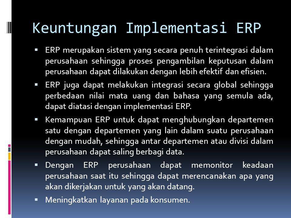  ERP merupakan sistem yang secara penuh terintegrasi dalam perusahaan sehingga proses pengambilan keputusan dalam perusahaan dapat dilakukan dengan lebih efektif dan efisien.