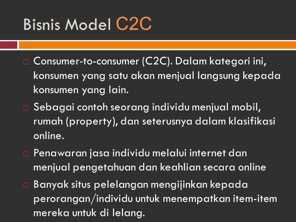 Bisnis Model C2C  Consumer-to-consumer (C2C). Dalam kategori ini, konsumen yang satu akan menjual langsung kepada konsumen yang lain.  Sebagai conto