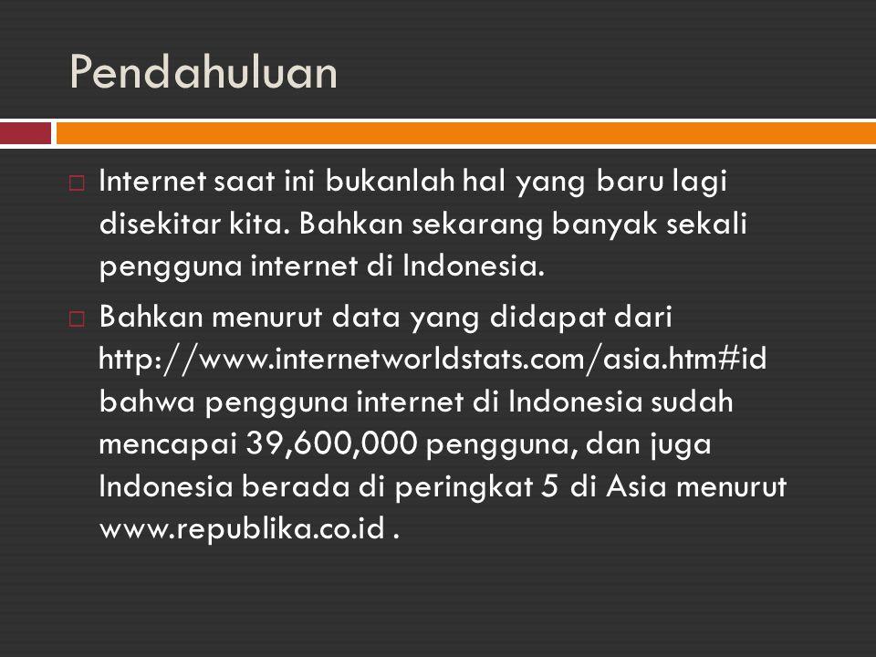 Pendahuluan  Internet saat ini bukanlah hal yang baru lagi disekitar kita. Bahkan sekarang banyak sekali pengguna internet di Indonesia.  Bahkan men