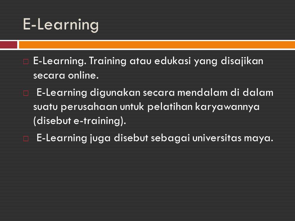 E-Learning  E-Learning. Training atau edukasi yang disajikan secara online.  E-Learning digunakan secara mendalam di dalam suatu perusahaan untuk pe