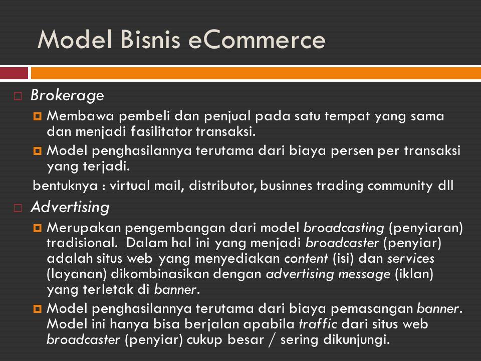 Model Bisnis eCommerce (lanjutan)  Infomediary  Data mengenai pembeli dan kebiasaan membeli mereka sangat penting, data tersebut kemudian digunakan sebagai bahan analisis.