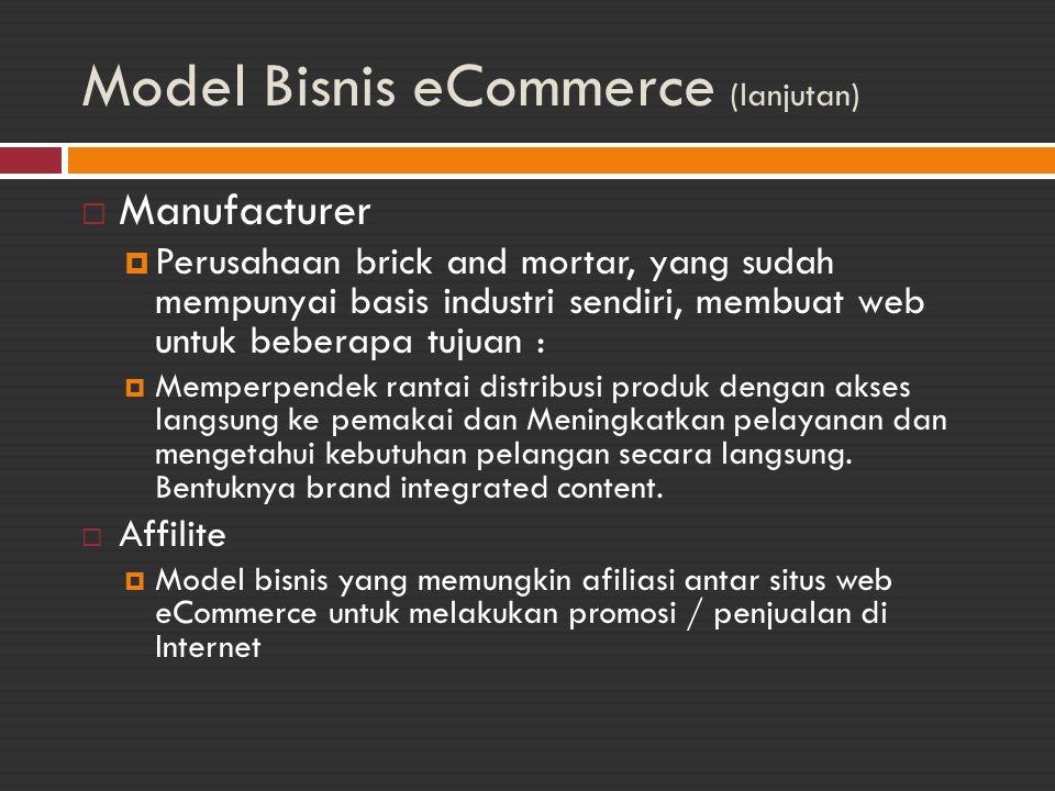 Model Bisnis eCommerce (lanjutan)  Manufacturer  Perusahaan brick and mortar, yang sudah mempunyai basis industri sendiri, membuat web untuk beberap