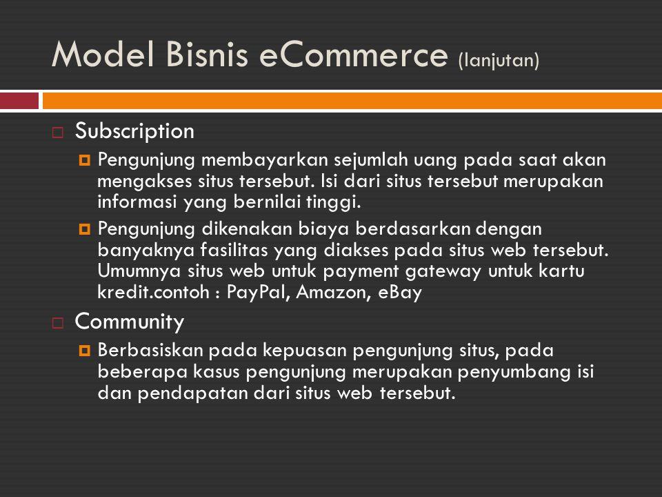 Model Bisnis eCommerce (lanjutan)  Subscription  Pengunjung membayarkan sejumlah uang pada saat akan mengakses situs tersebut. Isi dari situs terseb