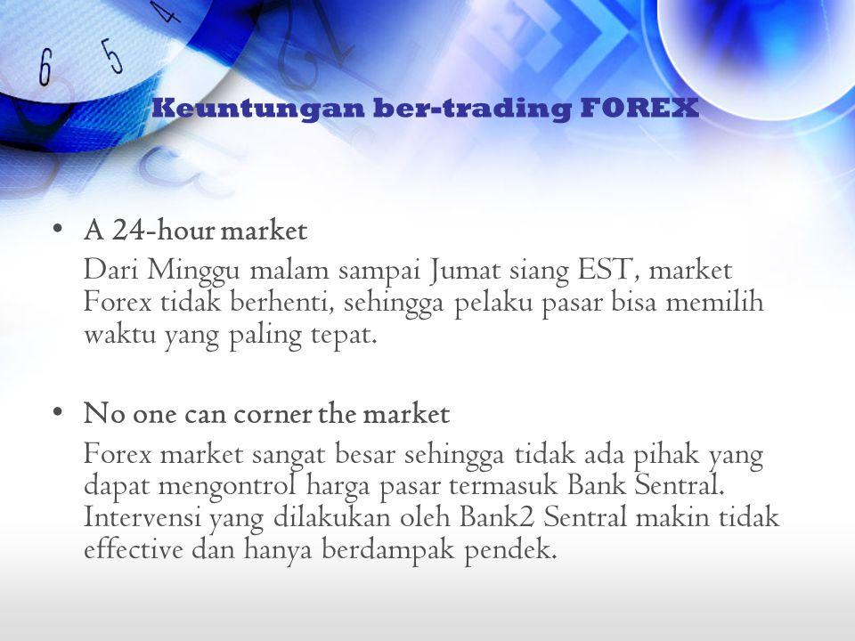 •A 24-hour market Dari Minggu malam sampai Jumat siang EST, market Forex tidak berhenti, sehingga pelaku pasar bisa memilih waktu yang paling tepat. •