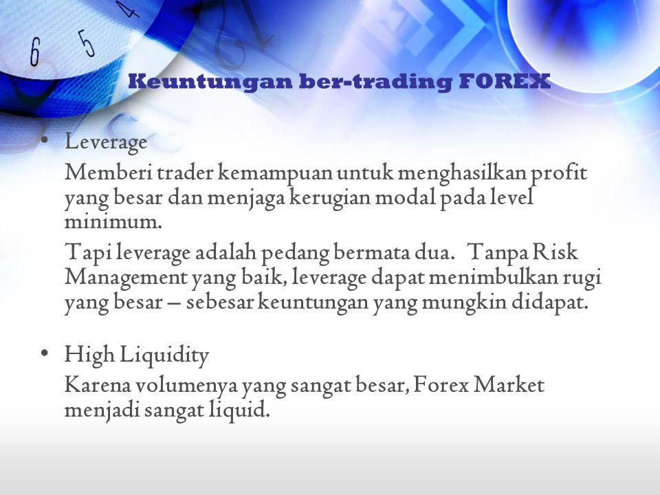 •Leverage Memberi trader kemampuan untuk menghasilkan profit yang besar dan menjaga kerugian modal pada level minimum. Tapi leverage adalah pedang ber