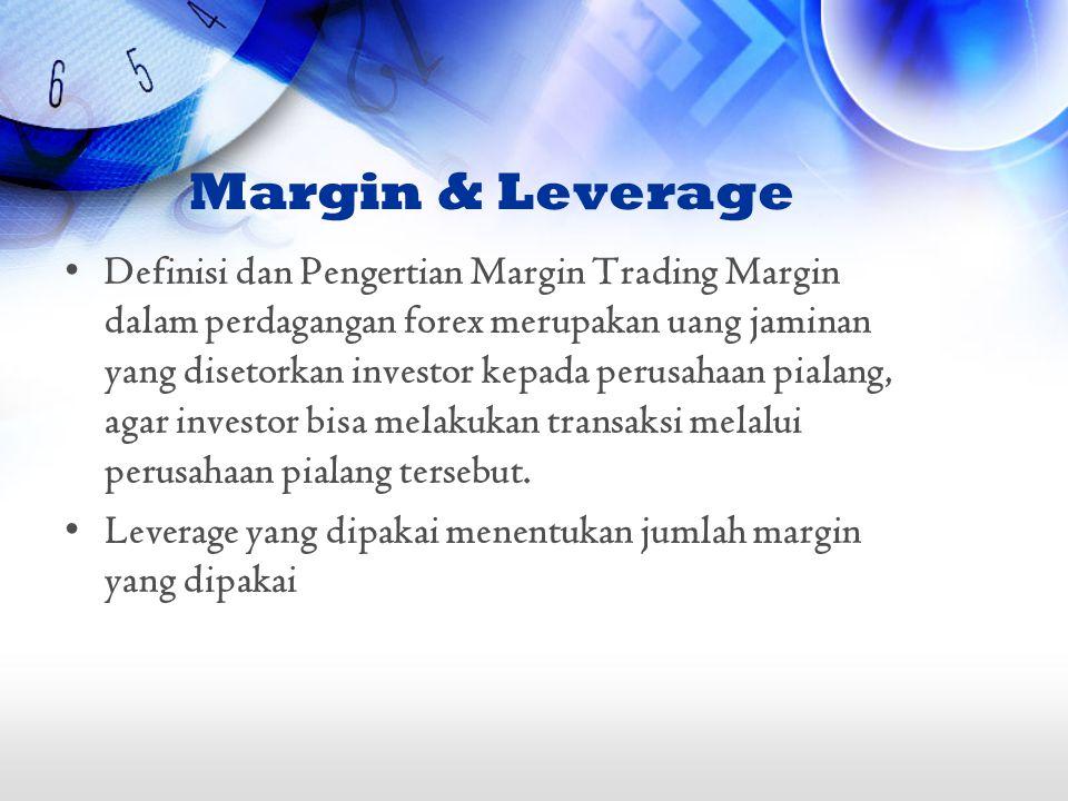 Margin & Leverage •Definisi dan Pengertian Margin Trading Margin dalam perdagangan forex merupakan uang jaminan yang disetorkan investor kepada perusa