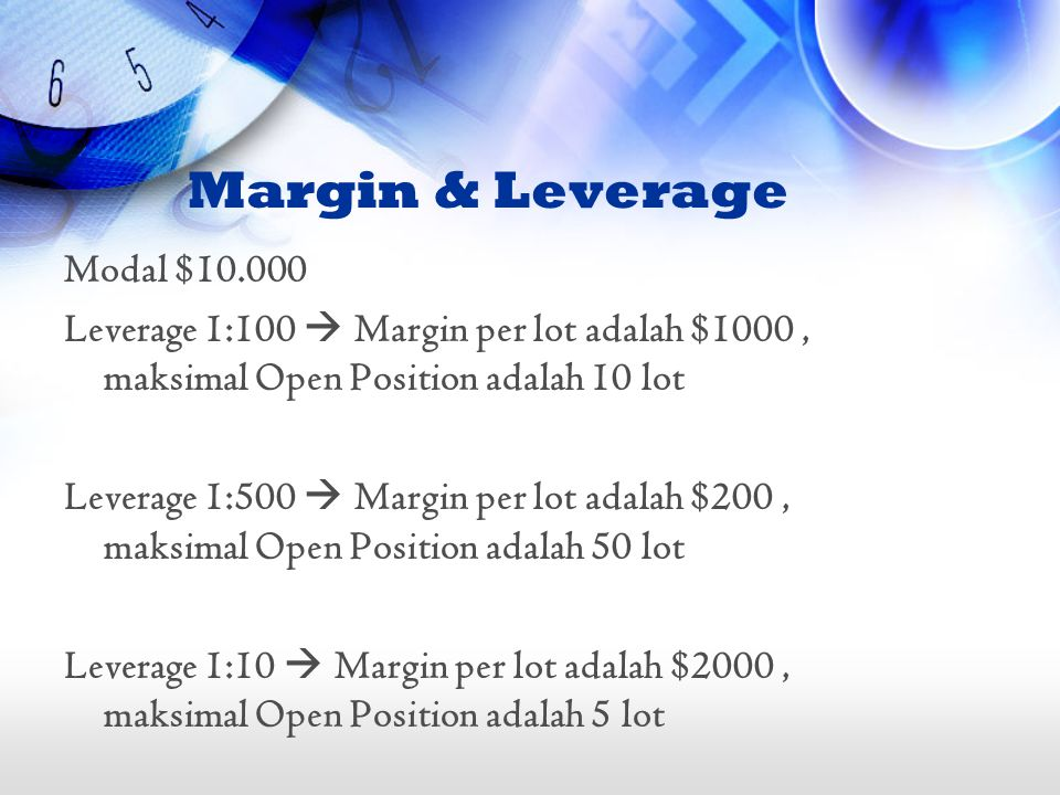 Margin & Leverage Modal $10.000 Leverage 1:100  Margin per lot adalah $1000, maksimal Open Position adalah 10 lot Leverage 1:500  Margin per lot ada