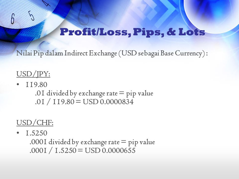 Nilai Pip dalam Indirect Exchange (USD sebagai Base Currency) : USD/JPY: •119.80.01 divided by exchange rate = pip value.01 / 119.80 = USD 0.0000834 U