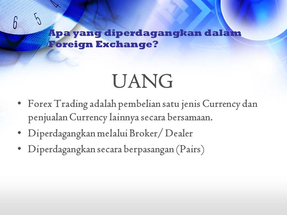 UANG •Forex Trading adalah pembelian satu jenis Currency dan penjualan Currency lainnya secara bersamaan. •Diperdagangkan melalui Broker/ Dealer •Dipe