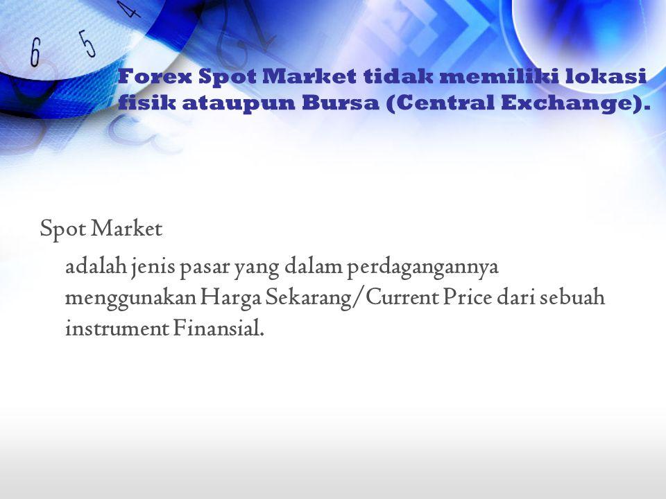 Spot Market adalah jenis pasar yang dalam perdagangannya menggunakan Harga Sekarang/Current Price dari sebuah instrument Finansial. Forex Spot Market