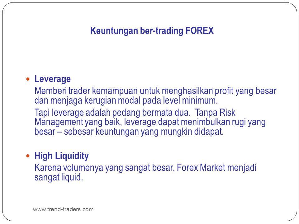 www.trend-traders.com Keuntungan ber-trading FOREX  Leverage Memberi trader kemampuan untuk menghasilkan profit yang besar dan menjaga kerugian modal