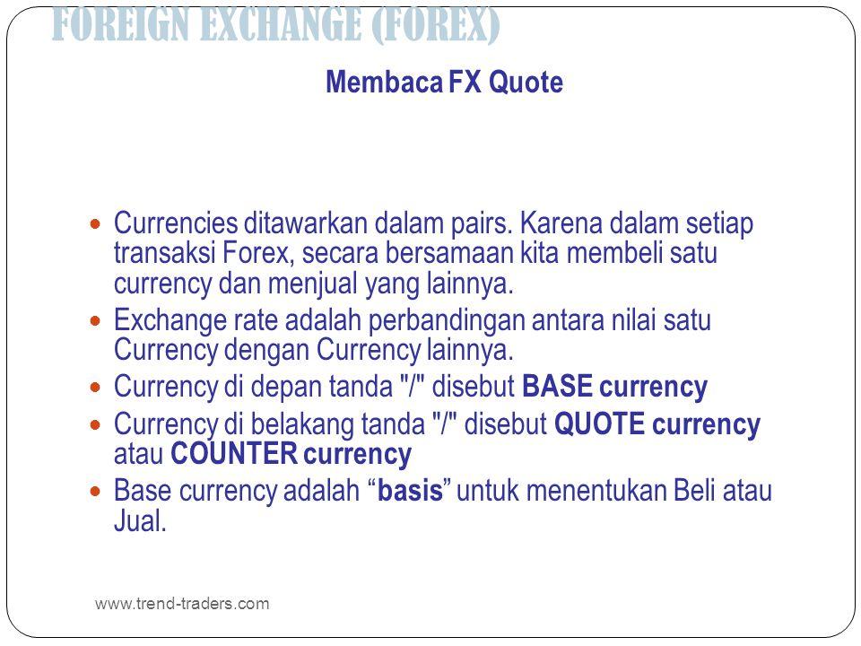 FOREIGN EXCHANGE (FOREX) www.trend-traders.com Membaca FX Quote  Currencies ditawarkan dalam pairs. Karena dalam setiap transaksi Forex, secara bersa