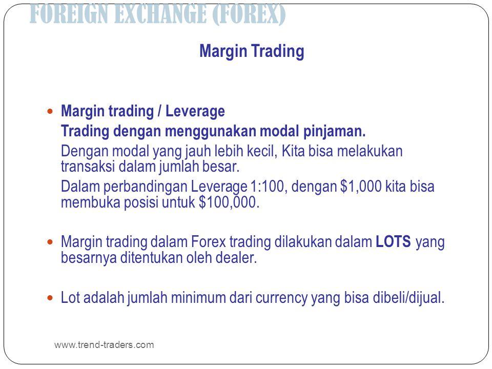 FOREIGN EXCHANGE (FOREX) www.trend-traders.com Margin Trading  Margin trading / Leverage Trading dengan menggunakan modal pinjaman. Dengan modal yang