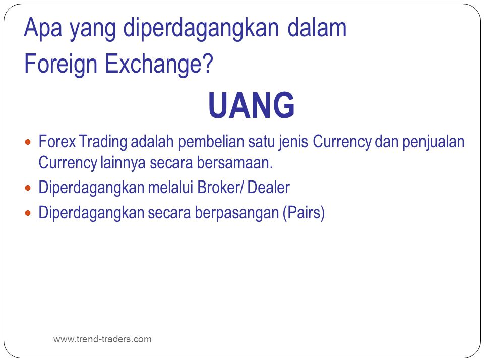 FOREIGN EXCHANGE (FOREX) www.trend-traders.com Profit/Loss, Pips & Lots LOT Nilai pips dalam kontrak $100,000 : USD/JPY at an exchange rate of 119.90 (.01 / 119.80) x $100,000 = $8.34 per pip USD/CHF at an exchange rate of 1.4555 (.0001 / 1.4555) x $100,000 = $6.87 per pip