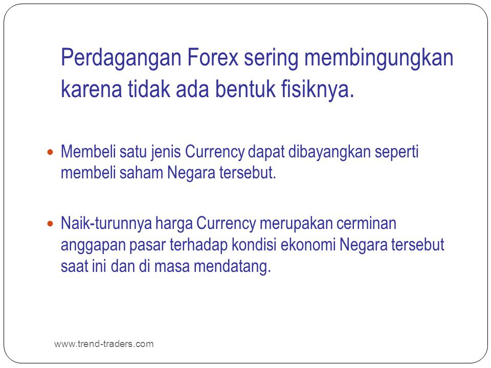 FOREIGN EXCHANGE (FOREX) www.trend-traders.com Profit/Loss, Pips & Lots LOT Nilai pips dalam kontrak €100,000 atau £100,000 : EUR/USD at an exchange rate of 1.1930 (.0001 / 1.1930) X EUR 100,000 = EUR 8.38 x 1.1930 = $9.99734 per pip Dibulatkan menjadi $10 per pip GBP/USD at an exchange rate or 1.8040 (.0001 / 1.8040) x GBP 100,000 = 5.54 x 1.8040 = 9.99416 per pip Dibulatkan menjadi $10 per pip.