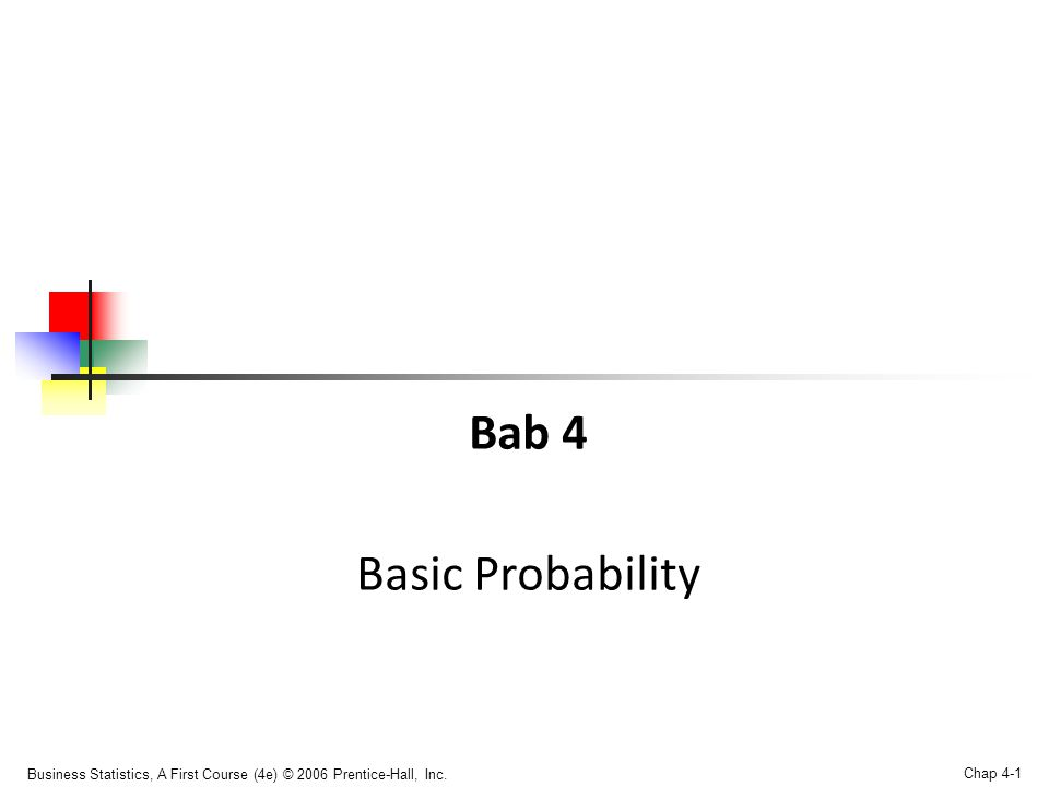 Business Statistics, A First Course (4e) © 2006 Prentice-Hall, Inc. Chap 4-1 Bab 4 Basic Probability