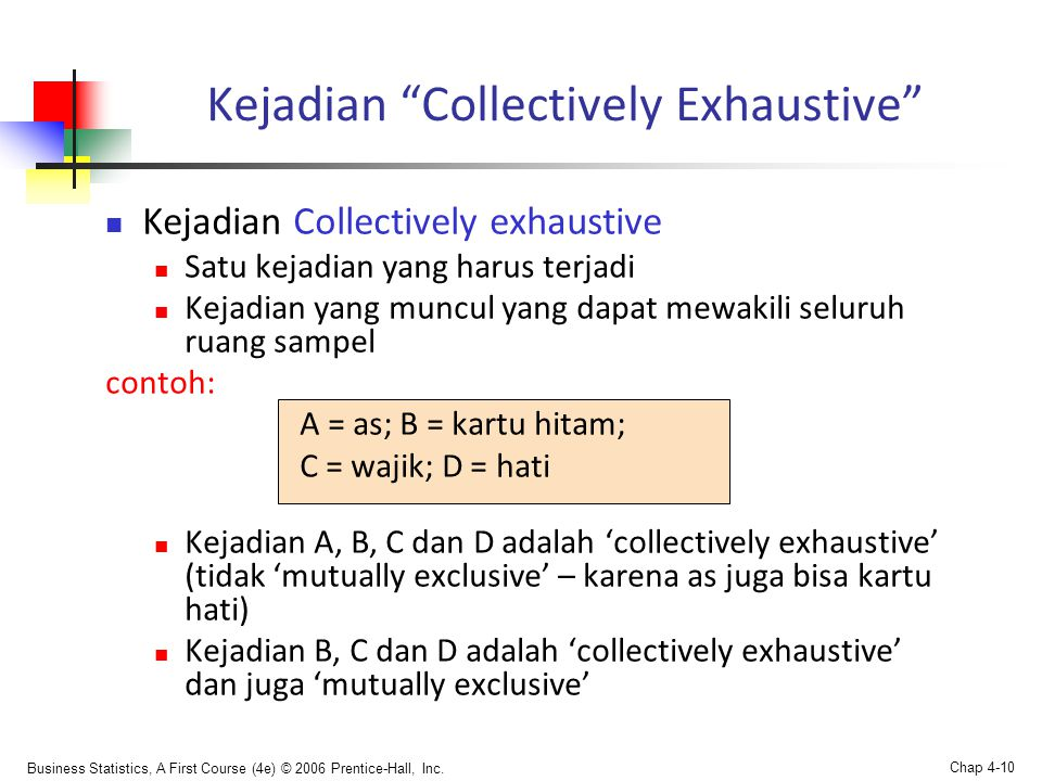 """Business Statistics, A First Course (4e) © 2006 Prentice-Hall, Inc. Chap 4-10 Kejadian """"Collectively Exhaustive""""  Kejadian Collectively exhaustive """