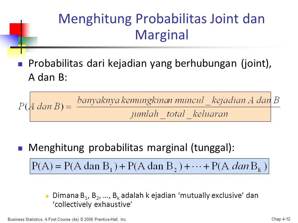 Business Statistics, A First Course (4e) © 2006 Prentice-Hall, Inc. Chap 4-12 Menghitung Probabilitas Joint dan Marginal  Probabilitas dari kejadian