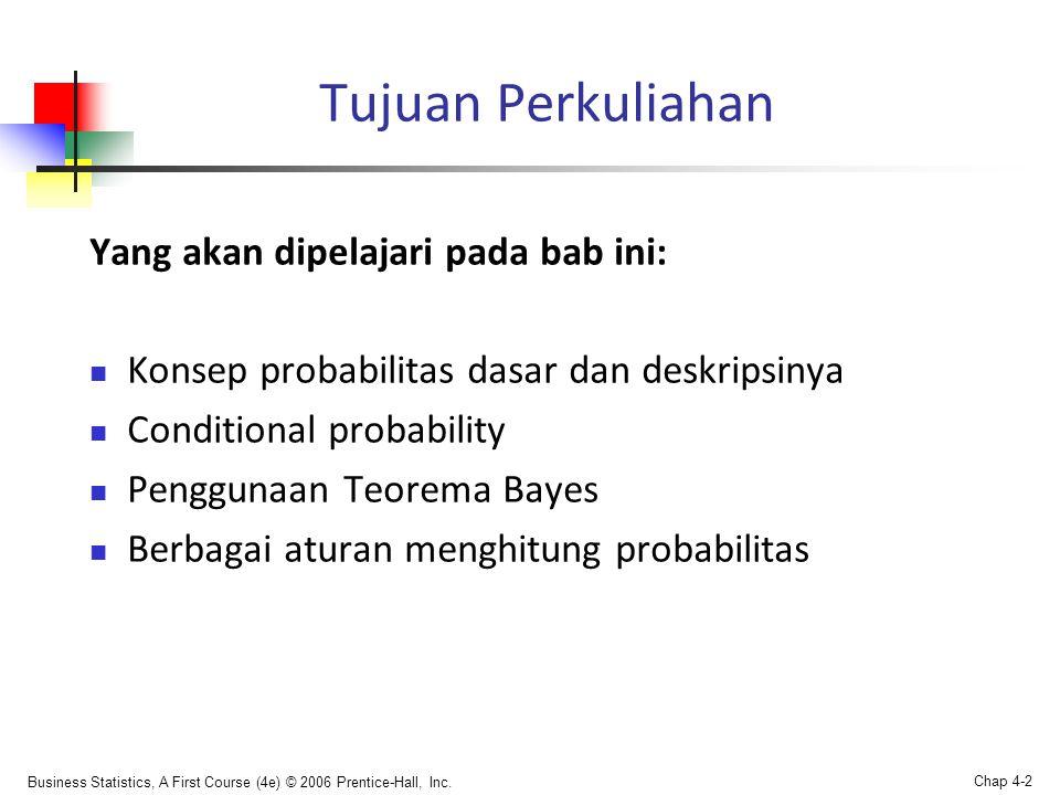 Business Statistics, A First Course (4e) © 2006 Prentice-Hall, Inc. Chap 4-2 Tujuan Perkuliahan Yang akan dipelajari pada bab ini:  Konsep probabilit