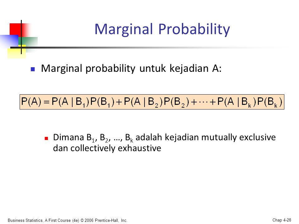 Business Statistics, A First Course (4e) © 2006 Prentice-Hall, Inc. Chap 4-28 Marginal Probability  Marginal probability untuk kejadian A:  Dimana B