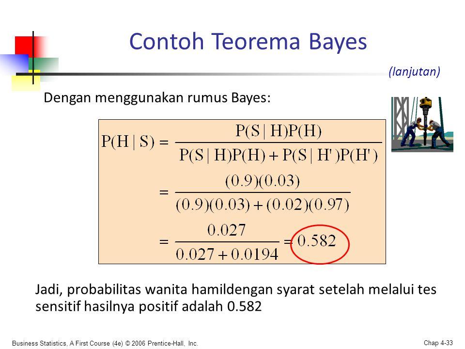 Business Statistics, A First Course (4e) © 2006 Prentice-Hall, Inc. Chap 4-33 Contoh Teorema Bayes (lanjutan) Dengan menggunakan rumus Bayes: Jadi, pr