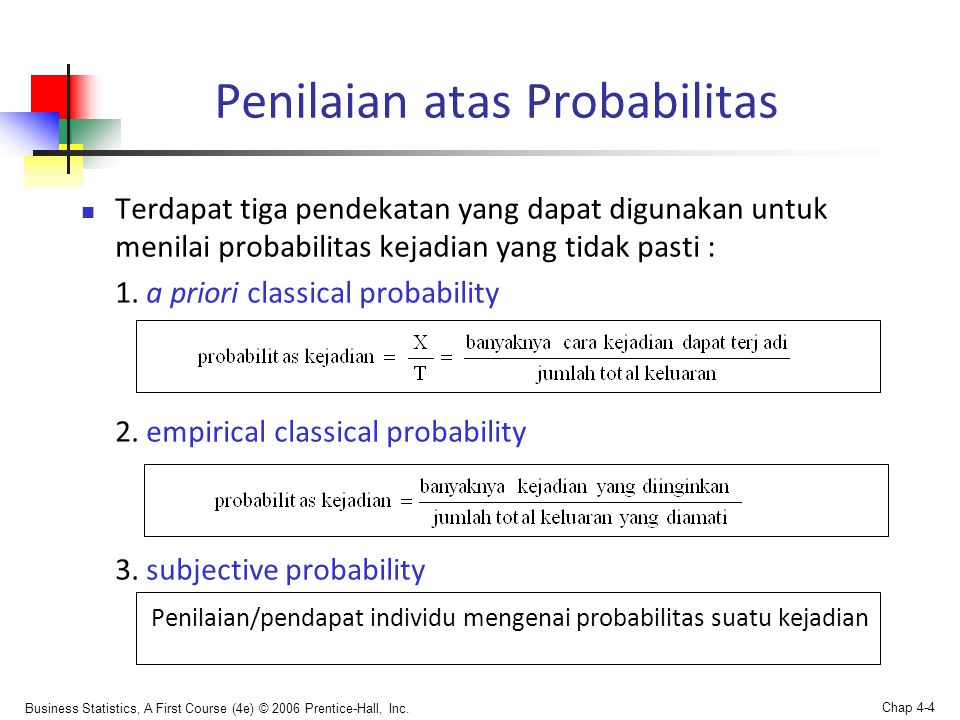 Business Statistics, A First Course (4e) © 2006 Prentice-Hall, Inc. Chap 4-4 Penilaian atas Probabilitas  Terdapat tiga pendekatan yang dapat digunak