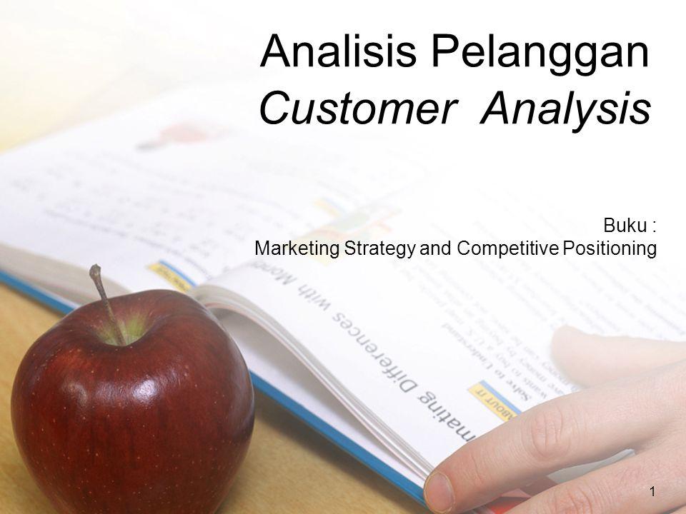 1 Analisis Pelanggan Customer Analysis Buku : Marketing Strategy and Competitive Positioning