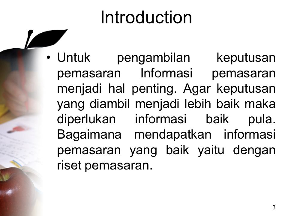 Introduction •Untuk pengambilan keputusan pemasaran Informasi pemasaran menjadi hal penting. Agar keputusan yang diambil menjadi lebih baik maka diper