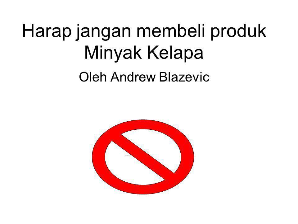 Harap jangan membeli produk Minyak Kelapa Oleh Andrew Blazevic
