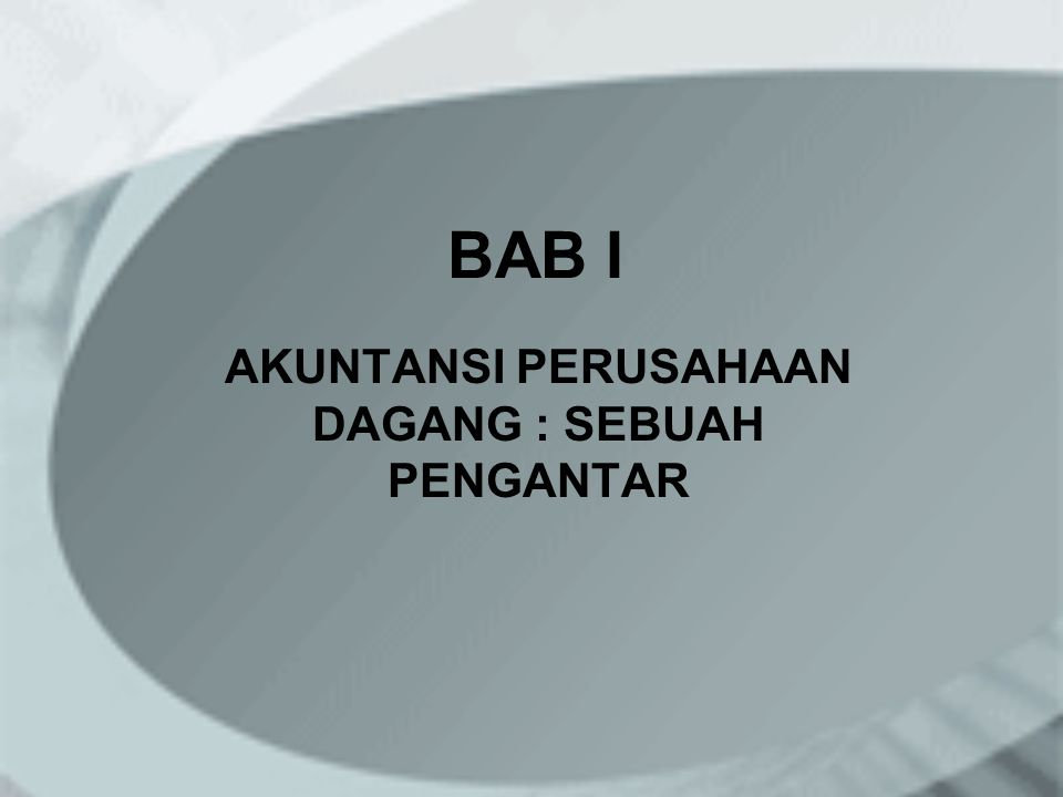 BAB I AKUNTANSI PERUSAHAAN DAGANG : SEBUAH PENGANTAR