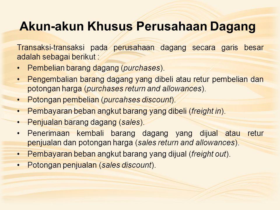 Akun-akun Khusus Perusahaan Dagang Transaksi-transaksi pada perusahaan dagang secara garis besar adalah sebagai berikut : •Pembelian barang dagang (purchases).