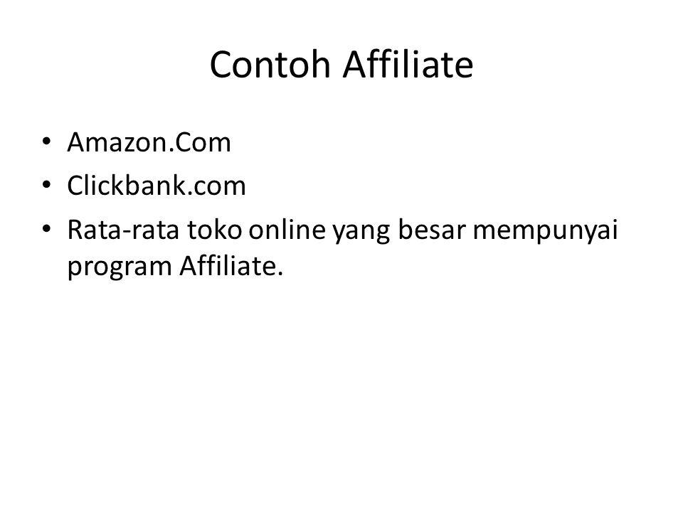 Contoh Affiliate • Amazon.Com • Clickbank.com • Rata-rata toko online yang besar mempunyai program Affiliate.
