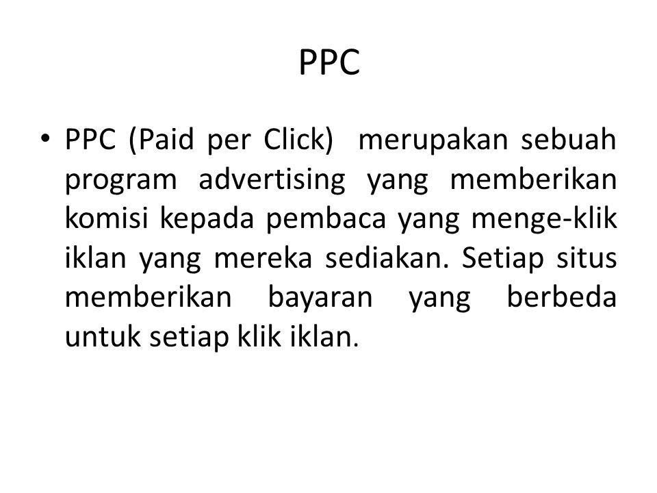 PPCPPC • PPC (Paid per Click) merupakan sebuah program advertising yang memberikan komisi kepada pembaca yang menge-klik iklan yang mereka sediakan. S