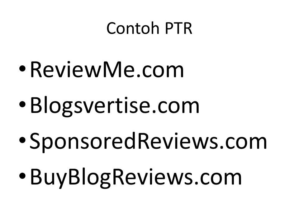 Contoh PTR • ReviewMe.com • Blogsvertise.com • SponsoredReviews.com • BuyBlogReviews.com