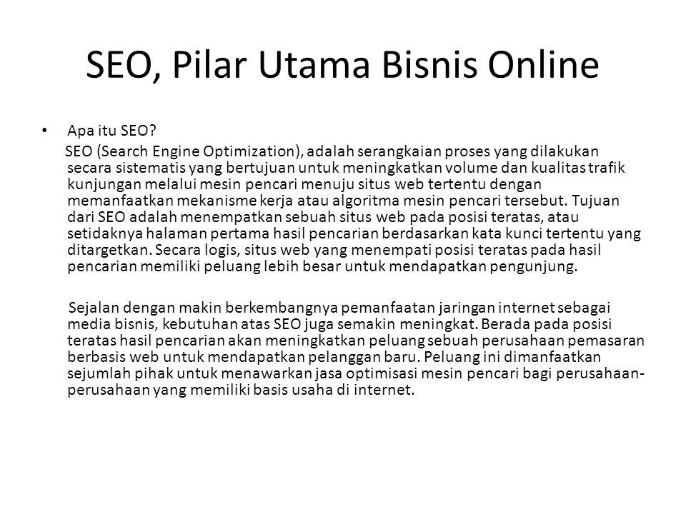 SEO, Pilar Utama Bisnis Online • Apa itu SEO? SEO (Search Engine Optimization), adalah serangkaian proses yang dilakukan secara sistematis yang bertuj
