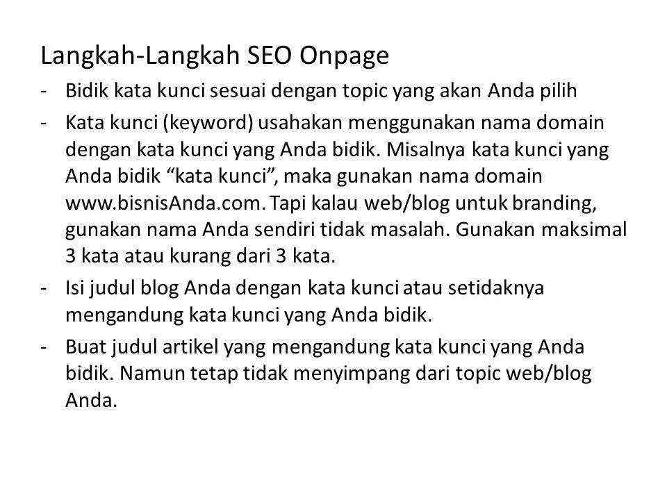 Langkah-Langkah SEO Onpage -Bidik kata kunci sesuai dengan topic yang akan Anda pilih -Kata kunci (keyword) usahakan menggunakan nama domain dengan ka