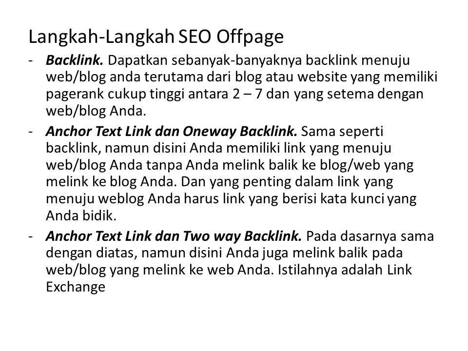 Langkah-Langkah SEO Offpage -Backlink. Dapatkan sebanyak-banyaknya backlink menuju web/blog anda terutama dari blog atau website yang memiliki pageran
